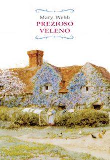 Prezioso veleno è un romanzo di Mary Webb