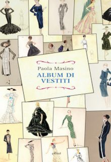 Album di vestiti è un memoir di Paola Masino pubblicato da Elliot nella collana Raggi nel giugno 2015