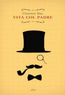 Vita col padre è un romanzo di Clarence Day