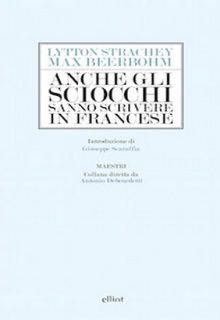 Anche gli sciocchi sanno scrivere in francese è una raccolta di saggi di Lytton Strachey e Max Beerbohm