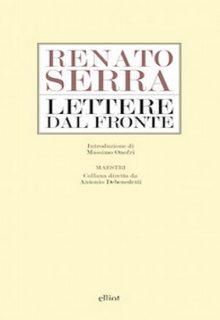 Lettere dal fronte è una raccolta di epistole di Renato Serra