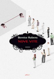 Nove vite è un romanzo di Bernice Rubens pubblicato da Elliot nella collana Raggi nell'agosto 2015 ISBN 9788861929197