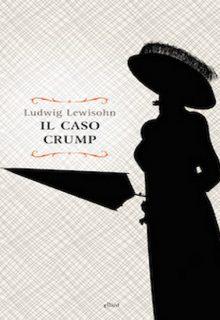 Il caso Crump è un romanzo di Ludwig Lewisohn