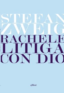 Rachele litiga con Dio contiene due racconti di Stefan Zweig dedicati al tema della fede e della religione