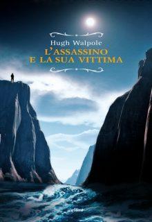 L'assassino e la sua vittima è un thriller psicologico sul tema del doppio scritto da Hugh Walpole