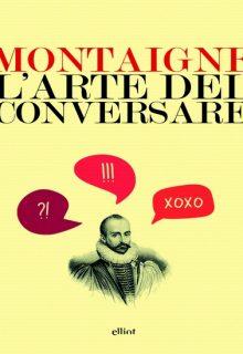 L'arte del conversare è un saggio di Montaigne