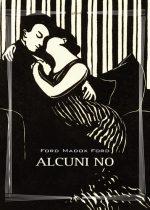 Alcuni no è un romanzo di Ford Madox Ford pubblicato da Elliot nel novembre 2015 nella collana Biblioteca ISBN 9788861929692