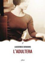 L'adultera è una romanzo di Laudomia Bonanni pubblicato da Elliot nella collana Novecento italiano nel febbraio 2016 ISBN 9788861929760