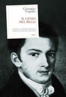 Il genio del Belli è un saggio di Giorgio Vigolo su Giuseppe Gioachino Belli pubblicato da Elliot nella collana Antidoti nell'aprile 2016 ISBN 9788861929821