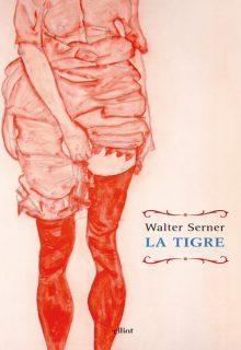 La tigre è una romanzo di Walter Serner pubblicato da Elliot nella collana Raggi nel novembre 2015