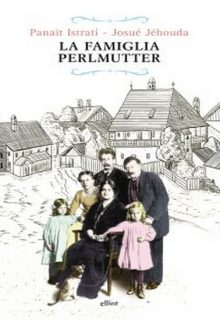 La famiglia Perlmutter è un romanzo di Panaït Istrati e Josué Jéhouda pubblicato da Elliot nella collana Raggi nel febbraio 2016