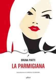 La Parmigiana è un romanzo di Bruna Piatti pubblicato da Elliot nella collana Novecento italiano nel marzo 2016 ISBN 9788869930591