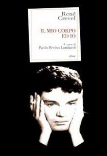 Il mio corpo ed io è un libro di René Crevel pubblicato da Elliot edizioni nella collana Antidoti nel giugno 2016