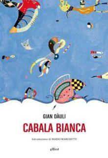 Cabala Bianca di Gian Dàuli è un romanzo pubblicato da Elliot della collana Novecento italiano
