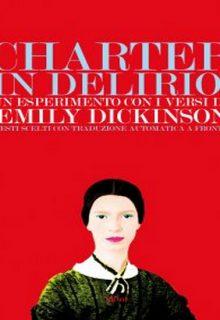 Charter in delirio! Un esperimento con i versi di Emily Dickinson è un libro di Elliot curato da Marzia Grillo con una postfazione di Martina Testa