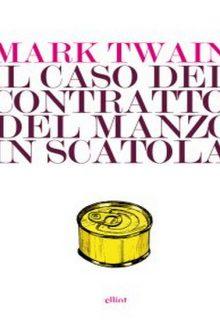 Il caso del contratto del manzo in scatola è una raccolta di racconti di Mark Twain pubblicata da Elliot nella collana Lampi nell'aprile 2016 ISBN 9788869930904