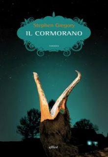 Il cormorano è una romanzo di Stephen Gregory pubblicato da Elliot nella collana Scatti