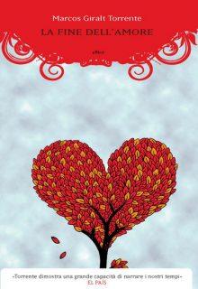La fine dell'amore è una raccolta di racconti di Marcos Giralt Torrente