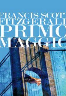 Primo maggio è un libro di Francis Scott Fitzgerald pubblicato da Elliot edizioni nella collana lampi nel maggio 2016