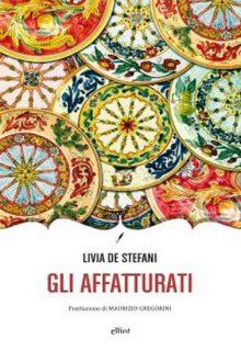 Gli Affatturati è un libro di Livia De Stefani pubblicato da Elliot edizioni nella collana Novecento Italiano nel maggio 2016