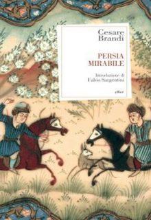 Persia mirabile è un libro di Cesare Brandi pubblicato da elliot edizioni nella collana antidoti nel maggio 2016