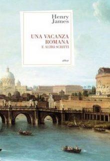 Una vacanza romana è un libro di Henry James pubblicato da Elliot nel maggio 2016 nella collana Antidoti