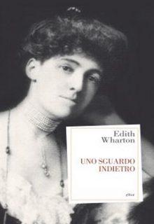 Uno sguardo indietro è un libro di Edith Wharton pubblicato da Elliot nel luglio 2016 nella collana Antidoti.