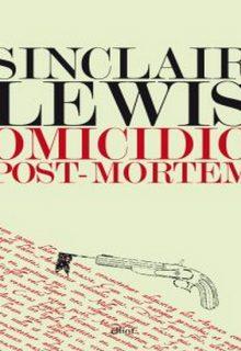 Omicidio post-mortem è un libro di Sinclair Lewis pubblicato da Elliot nella collana Lampi nel luglio 2016