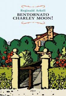 Bentornato Charley Moon è un romanzo di Reginald Arkell