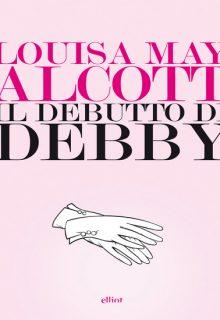 Il debutto di Debby è un racconto di Louisa May Alcott pubblicato da Elliot nella collana Lampi nel luglio 2016 ISBN 9788869931673