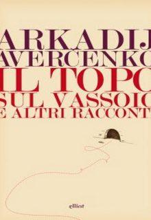 Il topo sul vassoio e altri racconti è un libro di Arkadij Aver?enko pubblicato da Elliot nella collana lampi