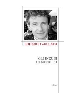 Gli incubi di Menippo è una raccolta di Edoardo Zuccato pubblicata da Elliot nella collana Poesia nell'agosto 2016