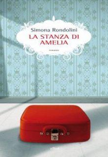 La stanza di Amelia è un romanzo di Simona Rondolini pubblicato da Elliot nella collana Scatti nell'agosto 2016