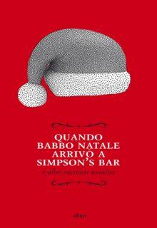 Quando Babbo Natale arrivò a Simpson's bar è una raccolta di racconti di Autori Vari pubblicata da Elliot nella collana Raggi nel novembre 2016