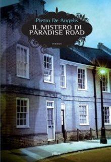 Il mistero di Paradise Road è un romanzo di Pietro De Angelis pubblicato da Elliot nel settembre 2016 nella collana Scatti ISBN 9788869931888