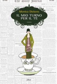 Il mio turno per il tè è un romanzo di Monica Dickens pubblicato da Elliot nella collana Scatti nell'ottobre 2016