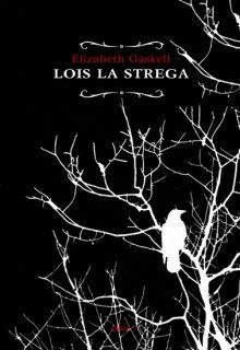 Lois la strega è un romanzo di Elizabeth Cleghorn Gaskell pubblicato da elliot nella collana raggi nel novembre 2016