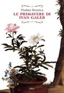 Le primavere di Ivan Galeb è un romanzo di Vladan Desnica pubblicato nella collana Raggi da Elliot nel settembre 2016