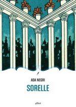 Sorelle è un libro di Ada Negri pubblicato da Elliot nella collana Novecento Italiano nell'ottobre 2016