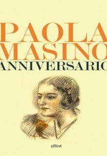 Anniversario è un libro di Paola Masino pubblicato da elliot nella collana lampi nel novembre 2016