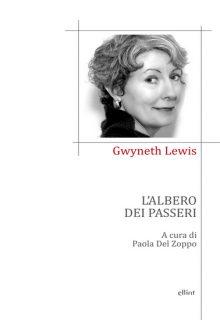 L'albero dei passeri è una silloge poetica di Gwyneth Lewis pubblicata da Elliot nella collana Poesia nel novembre 2016 ISBN 9788869932014