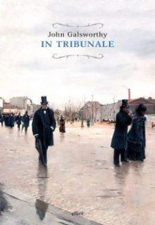 In tribunale è il secondo capitolo della saga di John Galsworthy pubblicato da elliot nella collana raggi nel novembre 2016