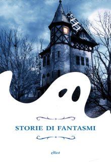 Storie di fantasmi è un libro di autori vari pubblicato da elliot nella collana raggi nel novembre 2016