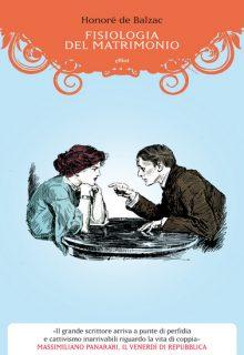 Fisiologia del matrimonio è uno studio di Honoré de Balzac pubblicato da Elliot nel gennaio 2016 nella collana Raggi ISBN 9788869930461