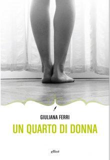 Un quarto di donna è un romanzo di Giuliana Ferri