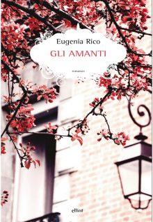 Gli amanti è un romanzo di Eugenia Rico pubblicato da elliot nella collana scatti nel febbraio 2017