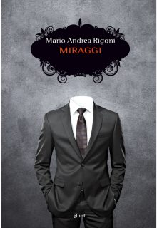 Miraggi è una raccolta di racconti di Mario Andrea Rigoni