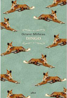Dingo è un romanzo di Octave Mirbeau pubblicato da elliot nella collana raggi nel febbraio 2017