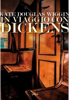 In viaggio con Dickens è un memoir di Kate Douglas Wiggin pubblicato da elliot nella collana Lampi nel febbraio 2017