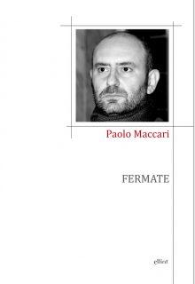 Fermate è una raccolta di poesie di Paolo Maccari pubblicata da elliot nella collana Poesia nel febbraio 2017